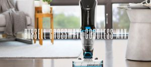 Bissell Crosswave Cordless Max Review 2021